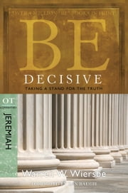 Be Decisive (Jeremiah): Taking a Stand for the Truth - Taking a Stand for the Truth ebook by Warren W. Wiersbe