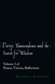 Poetry, Transcendence and the Search for Wisdom ebook by George Lysloff