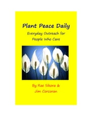 Plant Peace Daily: Everyday Outreach for People Who Care ebook by James Corcoran,Rae Sikora