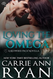 Loving the Omega ebook by Carrie Ann Ryan