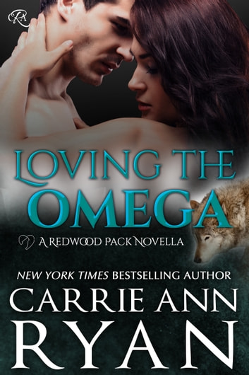 Loving the Omega - (A Redwood Pack Novella) ebook by Carrie Ann Ryan