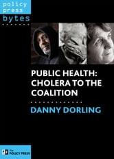 Public health - Cholera to the coalition ebook by Dorling, Danny