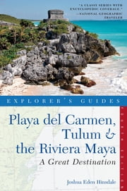 Explorer's Guide Playa del Carmen, Tulum & the Riviera Maya: A Great Destination (Fourth Edition) (Explorer's Great Destinations) ebook by Joshua Eden Hinsdale