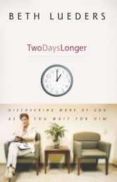 Two Days Longer - Discovering More of God as You Wait For Him ebook by Beth Lueders