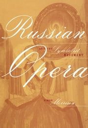 Russian Opera and the Symbolist Movement ebook by Morrison, Simon