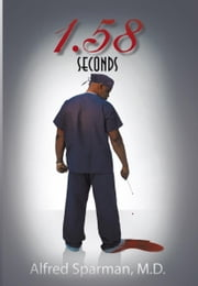 1.58 Seconds ebook by Alfred Sparman,MD