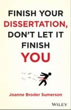 Finish Your Dissertation, Don't Let It Finish You! ebook by Joanne Broder Sumerson