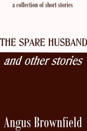 The Spare Husband and Other Stories ebook by Angus Brownfield