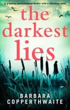 The Darkest Lies - A gripping psychological thriller with a shocking twist ebook by