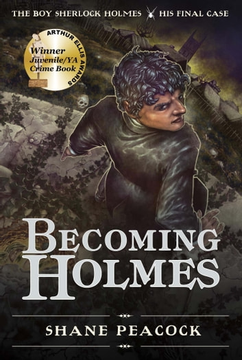 Becoming Holmes - The Boy Sherlock Holmes, His Final Case ebook by Shane Peacock