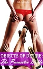 Objects of Desire: The Parasitic Dildo ebook by Lilith Kinke