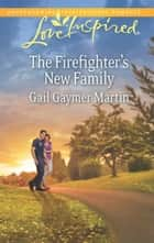 The Firefighter's New Family ebook by Gail Gaymer Martin