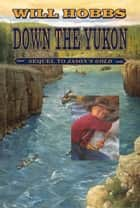 Down the Yukon ebook by Will Hobbs