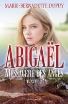 Abigaël, messagère des anges, T.2 ebook by Marie-Bernadette Dupuy