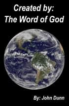 Created By: The Word of God ebook by John Dunn