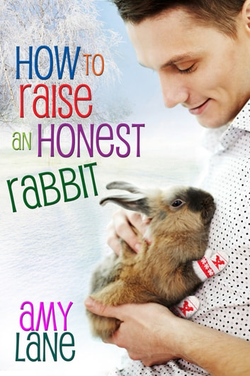 How to Raise an Honest Rabbit ebook by Amy Lane