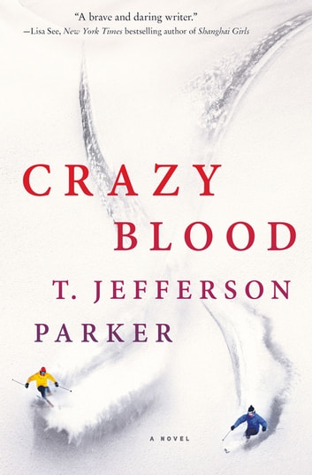 Crazy Blood - A Novel ebook by T. Jefferson Parker