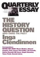 Quarterly Essay 23 The History Question - Who Owns The Past? ebook by Inga Clendinnen