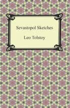 Sevastopol Sketches (Sebastopol Sketches) eBook by Leo Tolstoy