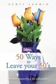 50 Ways to Leave your 50's ebook by Scott Ludwig