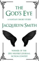 The God's Eye: A Fantasy Short Story ebook by Jacquelyn Smith