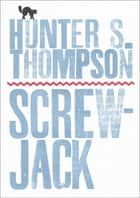 Screwjack - A Short Story eBook by Hunter S. Thompson