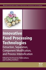 Innovative Food Processing Technologies - Extraction, Separation, Component Modification and Process Intensification ebook by Kai Knoerzer, Pablo Juliano, Geoffrey W Smithers