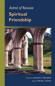 Aelred Of Rievaulx - Spiritual Friendship ebook by Marsha L. Dutton,Lawrence  C. Braceland SJ