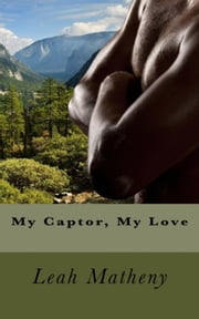 My Captor, My Love ebook by Leah Matheny