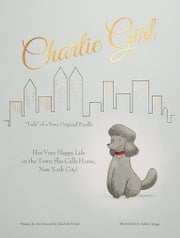 Charlie Girl: Her Very Happy Life in the Town She Calls Home, New York City! Deluxe Animated Version ebook by Elizabeth Frogel,Ashley Quigg