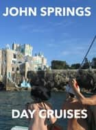 Day Cruises ebook by John Springs