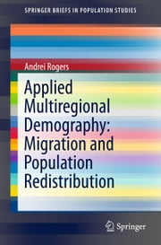 Applied Multiregional Demography: Migration and Population Redistribution ebook by Andrei Rogers