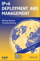 IPv6 Deployment and Management ebook by Michael Dooley,Timothy Rooney