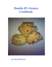 Double D's Scones Cookbook ebook by Daryl Dittmann