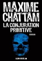 La Conjuration primitive ebook by Maxime Chattam