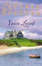 Twice Loved ebook by Lavyrle Spencer