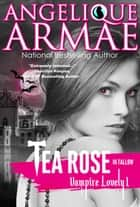 Tea Rose In Tallow (Vampire Lovely 1) ebook by Angelique Armae