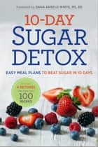 10-Day Sugar Detox: Easy Meal Plans to Beat Sugar in 10 Days ebook by Rockridge Press