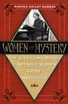 Women of Mystery - The Lives and Works of Notable Women Crime Novelists ebook by Martha Hailey DuBose