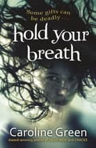 Hold Your Breath ebook by Caroline Green