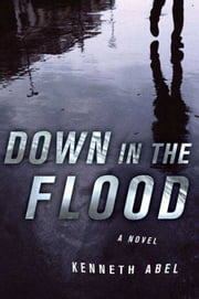 Down in the Flood ebook by Kenneth Abel