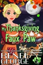 My Thanksgiving Faux Paw - Peculiar Mysteries, #10 ebook by