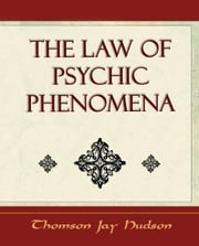 The Law of Psychic Phenomena ebook by Thomson Jay Hudson