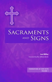 Sacraments and Signs - Foundations of Our Faith Volume 1 ebook by Les Miller
