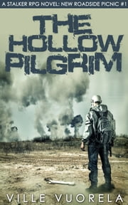 The Hollow Pilgrim - A Stalker RPG Novel: New Roadside Picnic #1 ebook by Ville Vuorela