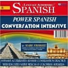 Power Spanish Conversation Intensive - Intensive, Accelerated Spanish Conversation Practice with Educated Native Mexican & Colombian Speakers audiobook by Mark Frobose