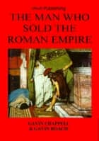 The Man Who Sold the Roman Empire ebook by Gavin Chappell