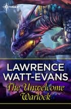 The Unwelcome Warlock eBook by Lawrence Watt-Evans