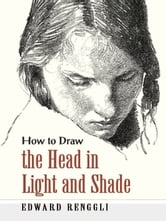 How to Draw the Head in Light and Shade ebook by Edward Renggli