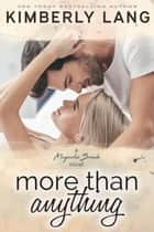 More Than Anything - Magnolia Beach ebook by Kimberly Lang